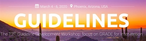 March 4-6, 2020 Guidelines Development Workshop: focus on GRADE for Intervention in Phoenix, Arizona